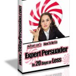 How to be an Expert Persuader in 20 days or less
